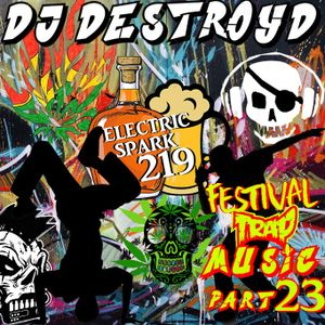 Electric Sparks 219 Mixed By DJ DestroyD (Festival Trap Music Part 23)