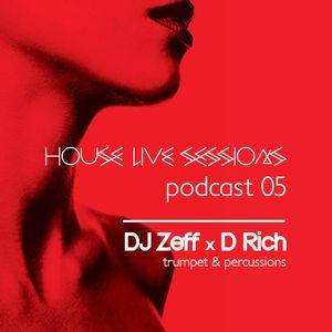 HOUSE live SESSIONS - DJ Zeff x D Rich (trumpet & percussions) Podcast #05