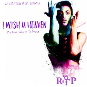 DJ STARTING FROM SCRATCH - I WISH U HEAVEN (MY FINAL TRIBUTE TO PRINCE)