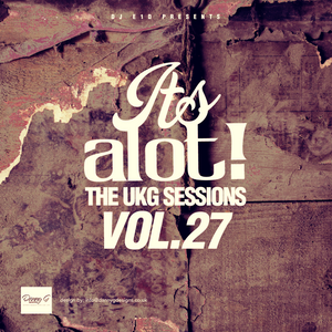 It's A Lot! The UKG Sessions, Vol. 27