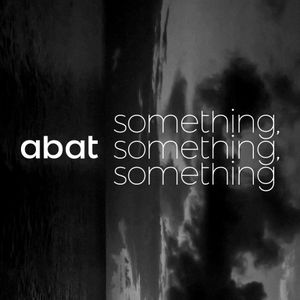 ABat - Something, something, something