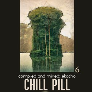 Chill pill 006/compiled and mixed Ekacho