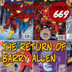 Major Spoilers Podcast #669: The Return of Barry Allen!