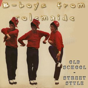 B-BOYS FROM TOLEMAIDE: old school breakdance