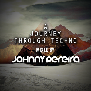 A Journey Through Techno mixed by Johnny Pereira