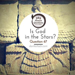 Question 67: Is God in the Stars?