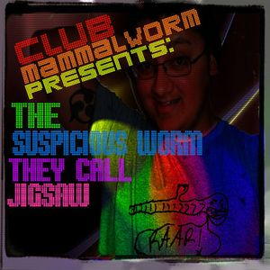 Club Mammel Worm presents : The Suspicious Worm They Call Jigsaw