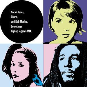 Norah Jones, Chara, and Bob Marley, Sometimes Hiphop legends MIX