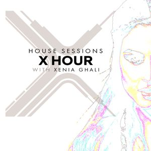 X Hour with Xenia Ghali HOUSE SESSIONS Episode 9
