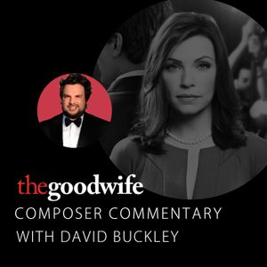 Composer Commentary: The Good Wife by David Buckley