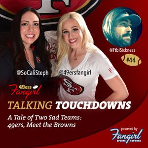 [Podcast EP #44] A Tale of Two Sad Teams: 49ers, Meet the Browns