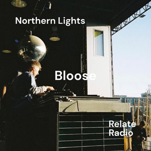 Northern Lights w/ Bloose - Relate Radio, 30-5-2021