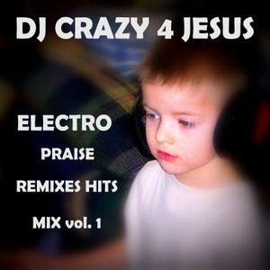 Praise and worship Him in da EDM vol.1 (dance, electro house, christian remixes)