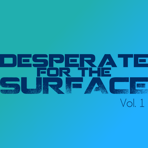 Desperate for the Surface Vol. 1