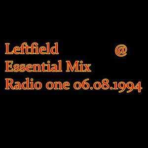 Leftfield Radio 1 Essential Mix 6th Aug 1994 by Ivan Shaw ...