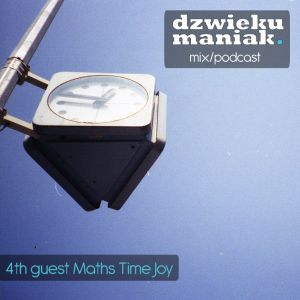 4th guest Maths Time Joy (dzwiekumaniak.pl guest mix/podcast)