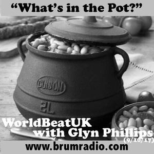 WorldBeatUK with Glyn Phillips - What's In The Pot? (09/10/2017)