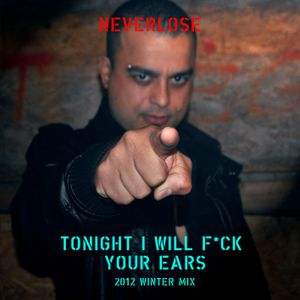 Neverlose - Tonight I Will F*CK Your Ears! (2012 Winter Mix)