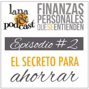 El secreto para ahorrar. Podcast # 2