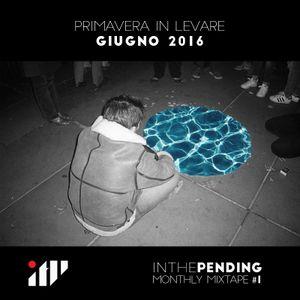 Inthepending - Monthly Mixtape #1: Primavera in Levare - Giugno 2016