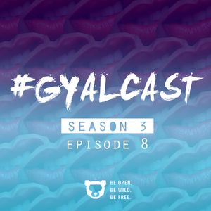 #GYALCAST S3, E8: Why They Trying You?