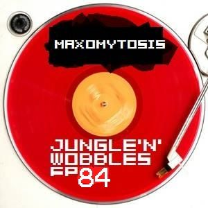 [EP84] Jungle'n'Wobbles Radio Dj Guest: MAXOMYTOSIS