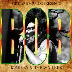 SIR KANE SOUNDZ PRESENTS BOB MARLEY