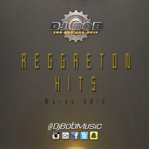 Dj Bob - Reggaeton Hits (Marzo 2016)
