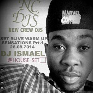 SET #LIVE WARM UP SENSATIONS PRT.1 26.08.14 - DJ ISMAEL NCDJS