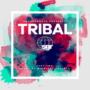 SoundGroove presents Tribal (Mixed by Midnight Society) - Part Two