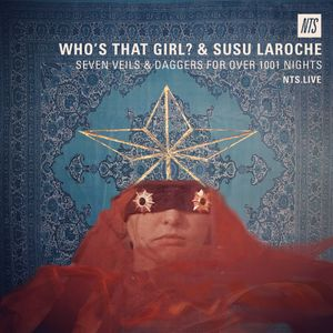 Who's That Girl? & Susu Laroche for NTS | SEVEN VEILS & DAGGERS FOR OVER 1001 NIGHTS