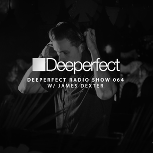 Deeperfect Radio Show 064 with James Dexter