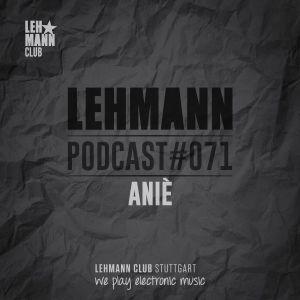 Lehmann Podcast #071 - ANIÈ