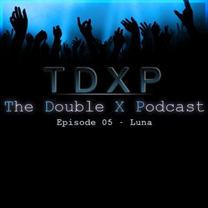 The Double X Podcast Episode 05 - Luna