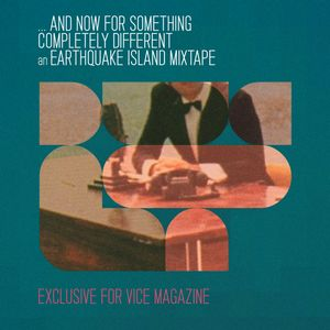 AND NOW FOR SOMETHING COMPLETELY DIFFERENT - AN EARTHQUAKE ISLAND MIXTAPE