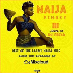 DJ FESTA 254 NAIJA FINEST 3 AUDIO MIX by DJ Festa 254 | Mixcloud