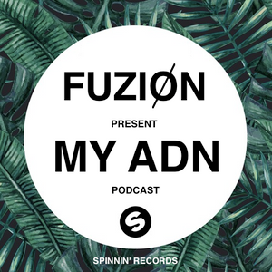 FUZION PRESENT - MY ADN SUMMER - Spinnin' Records