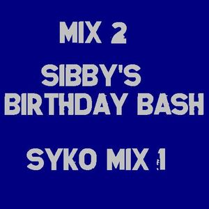 Mix 2 - Sibby's Birthday Bash - Syko Mix 1