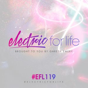 Electric For Life #EFL119 (March 7th 2017)