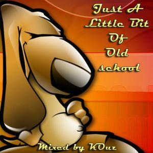Just A Little Bit Of Old School - Mixed by KOuz