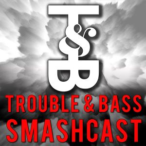 Trouble & Bass Smashcast 014 - Rob Threezy & Willy Joy