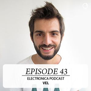 Electronica Podcast - Episode 43: Vel