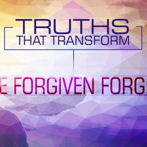 Truths that Transform: The Forgiven Forgive