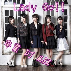 Lady Go!! 卒業DJMIX
