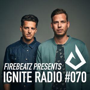 Firebeatz presents Ignite Radio #070