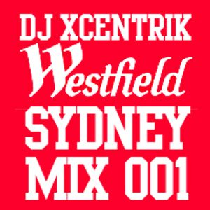 DJ XCENTRIK - Westfield Sydney Mix 001 [EXCLUSIVE]