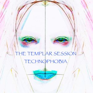 The Templar Session: Technophobia