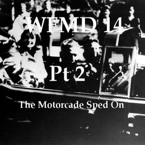 WFMD 14 Pt 2: The Motorcade Sped On
