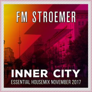 FM STROEMER - Inner City Essential Housemix November 2017 | www.fmstroemer.de