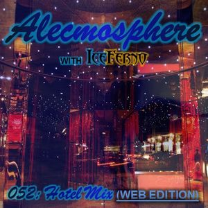 Alecmosphere 052: Hotel Mix with Iceferno (Web Edition)
